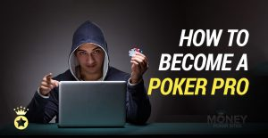 How to Become an Online Poker Pro – Everything You Need to Know